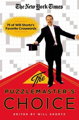 New York Times the Puzzlemaster's Choice: 75 of Will Shortz's Favorite Crosswords