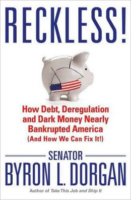 Reckless!: How Debt, Deregulation and Dark Money Nearly Bankrupted America