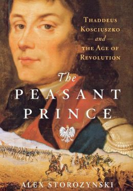 Peasant Prince: Thaddeus Kosciuszko and the Age of Revolution