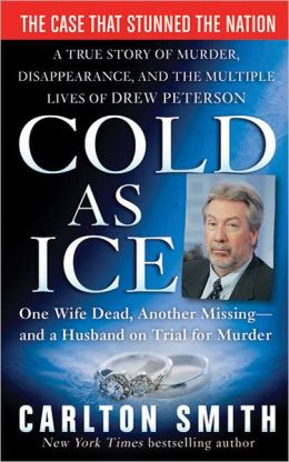 Cold as Ice: A True Story of Murder, Disappearance, and the Multiple Lives of Drew Peterson