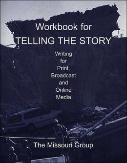 Workbook for Telling the Story: Writing for Print, Broadcast and Online Media