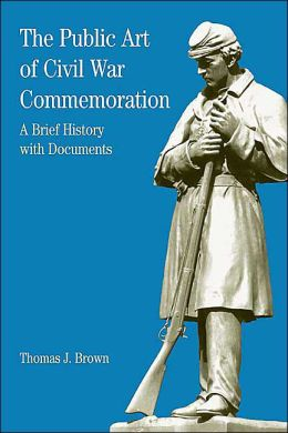 Public Art of Civil War Commemoration: A Brief History with Documents