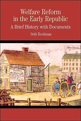 Welfare Reform in the Early Republic: A Brief History with Documents (The Bedford Series in History and Culture)
