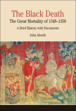 Black Death: The Great Mortality of 1348-1350: A Brief History with Documents
