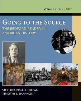 Going to the Source: The Bedford Reader in American History, Volume 2: Since 1865