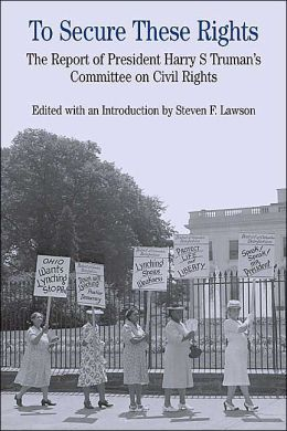 To Secure These Rights: The Report of President Harry S Truman's Committee on Civil Rights