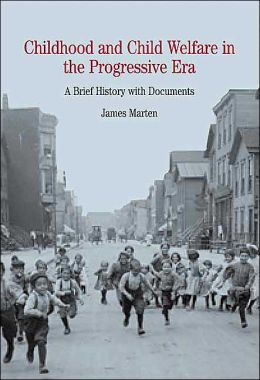 Childhood and Child Welfare in the Progressive Era: A Brief History with Documents