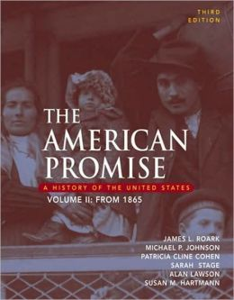 The American Promise: A History of the Unites States, Volume II: From 1865