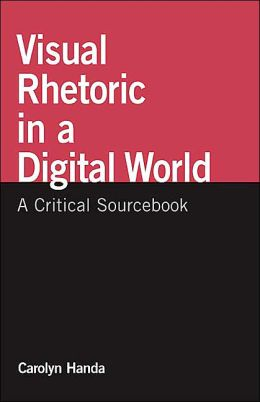 Visual Rhetoric in a Digital World: A Critical Sourcebook