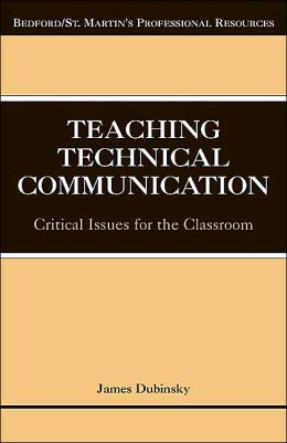 Teaching Technical Communication: Critical Issues for the Classroom