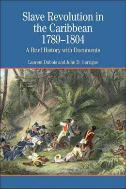 Slave Revolution in the Caribbean, 1789-1804: A Brief History with Documents