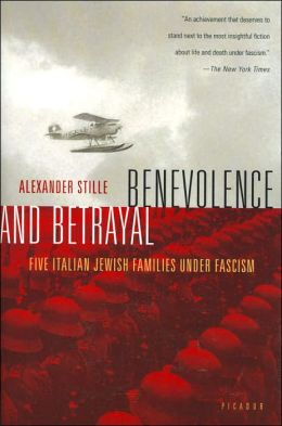 Benevolence and Betrayal: Five Italian Jewish Families Under Fascism