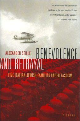 Benevolence and Betrayal: Five Italian Jewish Families Under Fascism