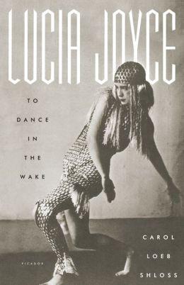 Lucia Joyce: To Dance in the Wake