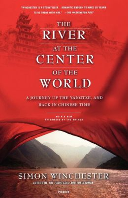 River at the Center of the World: A Journey up the Yangtze, and Back in Chinese Time