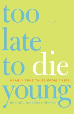 Too Late to Die Young: Nearly True Tales from a Life