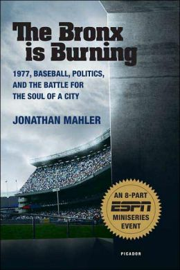Bronx is Burning: 1977, Baseball, Politics, and the Battle for the Soul of a City