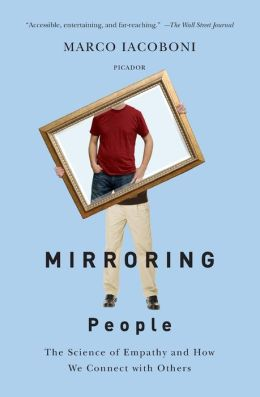 Mirroring People: The Science of Empathy and How We Connect with Others