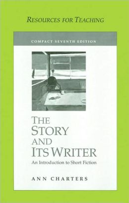 The Story and Its Writer: An Introduction to Short Fiction (Resources for Teaching Series)