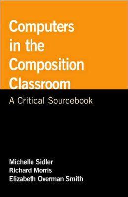 Computers in the Composition Classroom: A Critical Sourcebook