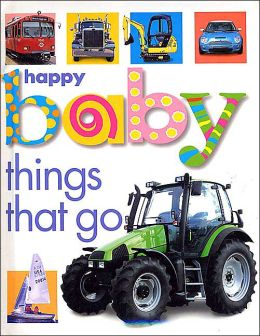 Things That Go (Happy Baby Series)