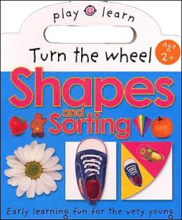 Turn the Wheel Shapes and Sorting: Easy Learning Fun, For the Very Young (Play and Learn Series)