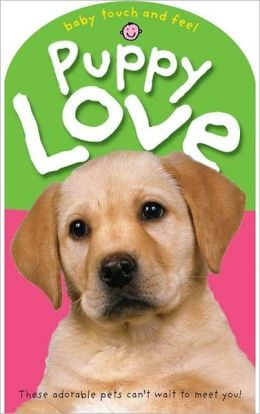 Puppy Love (Baby Touch and Feel Series)