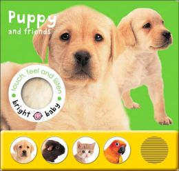 Puppy and Friends (Bright Baby Touch, Feel and Listen)