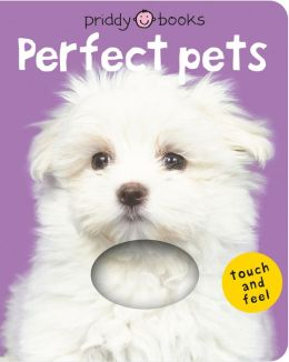 Perfect Pets (Bright Baby Touch and Feel Series)