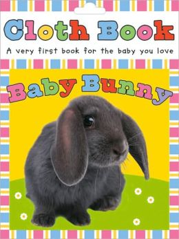 Baby Bunny Touch and Feel Cloth Books Series)