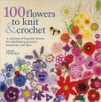 Book Cover Image. Title: 100 Flowers to Knit and Crochet:  A Collection of Beautiful Blooms for Embellishing Garments, Accessories, and More, Author: Lesley Stanfield