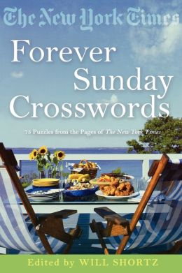 New York Times Forever Sunday Crosswords: 75 Puzzles from the Pages of the New York Times