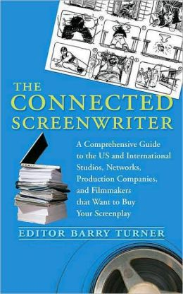 Connected Screenwriter: A Comprehensive Guide to the U. S. and International Studios, Networks, Production Companies, and Filmmakers that Want to Buy Your Screenplay