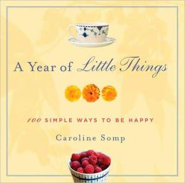 A Year of Little Things: 100 Simple Ways to Be Happy