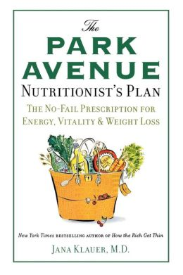 Park Avenue Nutritionist's Plan: The No-Fail Prescription for Energy, Vitality and Weight Loss