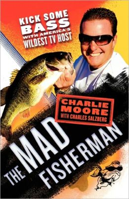 The Mad Fisherman: Kick Some Bass with America's Wildest TV Host