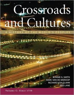 Crossroads and Cultures, Volume C: Since 1750: A History of the World's Peoples