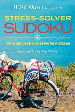 Will Shortz Presents Stress-Solver Sudoku: 100 Wordless Crossword Puzzles