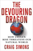 Book Cover Image. Title: The Devouring Dragon:  How China's Rise Threatens Our Natural World, Author: Craig Simons