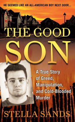The Good Son: A True Story of Greed, Manipulation, and Cold-Blooded Murder