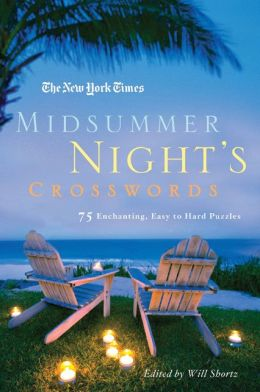The New York Times Midsummer Night's Crosswords: 75 Enchanting, Easy to Hard Crossword Puzzles
