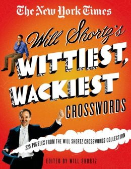 The New York Times Will Shortz's Wittiest, Wackiest Crosswords: 225 Puzzles from the Will Shortz Crossword Collection
