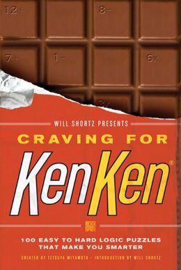 Will Shortz Presents Craving for KenKen: 100 Easy to Hard Logic Puzzles That Make You Smarter