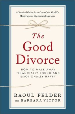 The Good Divorce: How to Walk Away Financially Sound and Emotionally Happy