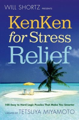Will Shortz Presents KenKen for Stress Relief: 100 Easy to Hard Logic Puzzles That Make You Smarter
