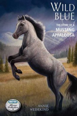 Wild Blue: The Story of a Mustang Appaloosa (Breyer Horse Collection Series)