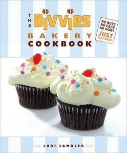 The Divvies Bakery Cookbook: No Nuts. No Eggs. No Dairy. Just Delicious!