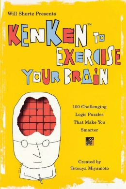 Kenken to Exercise Your Brain: 100 Challenging Logic Puzzles That Make You Smarter