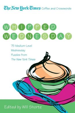 The New York Times Coffee and Crosswords: Whipped Wednesday - 75 Medium Level Wednesday Puzzles from the New York Times