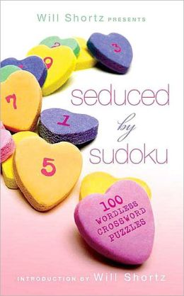 Will Shortz Presents Seduced by Sudoku: 100 Wordless Crossword Puzzles
